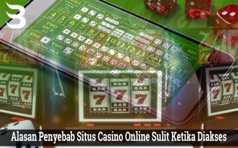 Alasan Penyebab Situs Casino Online Sulit Ketika Diakses