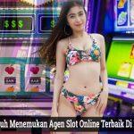 Cara Ampuh Menemukan Agen Slot Online Terbaik Di Indonesia