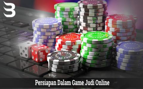 Persiapan Dalam Game Judi Online